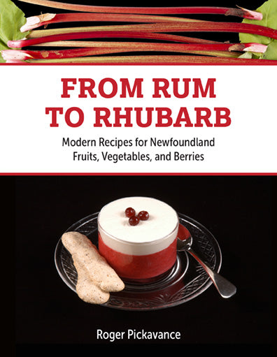 FROM RUM TO RHUBARB: MODERN RECIPES FOR NEWFOUNDLAND BERRIES, FRUITS AND VEGETABLES