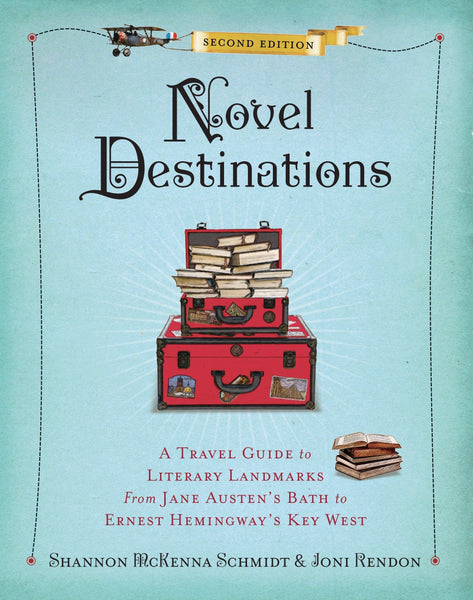 Novel Destinations: Literary Landmarks From Jane Austen's Bath to Ernest Hemingway's Key West
