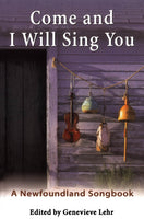 Come and I Will Sing You: A Newfoundland Songbook