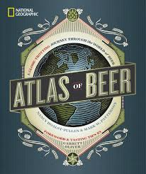 National Geographic Atlas of Beer - Nancy Hoalst-Pullen & Mark W. Patterson