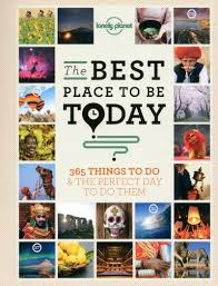 Lonely Planet's The Best Place to be Today: 365 Things To Do & The Perfect Day To Do Them