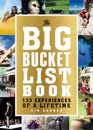 The Big Bucket List Book: 133 Experiences of a Lifetime - Gin Sander