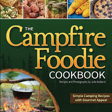 Campfire Foodie Cookbook: Simple Camping Recipes with Gourmet Appeal