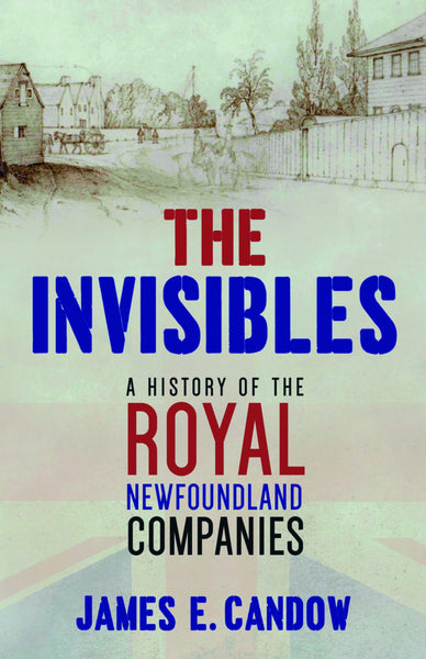 The Invisibles: A History of the Royal Newfoundland Companies