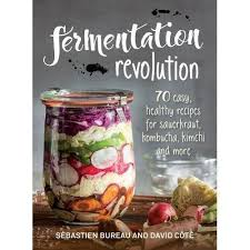 Fermentation Revolution: 70 Easy Recipes for Sauerkraut, Kombucha, Kimchi & More