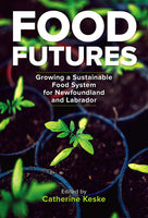 Food Futures Growing a Sustainable Food System for Newfoundland and Labrador