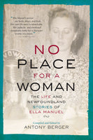 No Place for a Woman: The Life and Newfoundland Stories of Ella Manuel