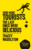 Send More Tourists… the Last Ones Were Delicious - Tracey Waddleton