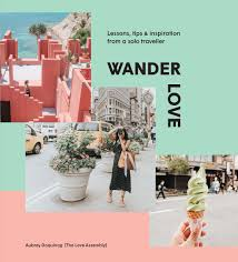 Wander Love: Lessons, Tips & Inspiration From a Solo Traveller - Aubrey Daquinag