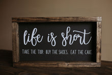 Load image into Gallery viewer, Life Is Short - Wood Sign