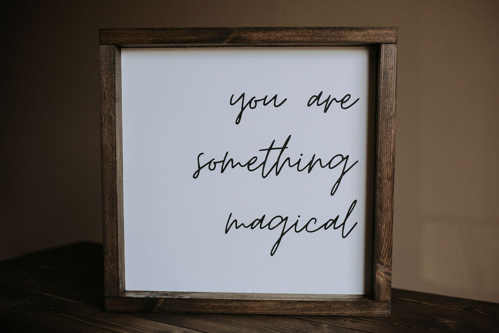 You Are Something Magical - Wood Sign
