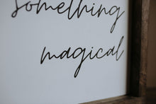 Load image into Gallery viewer, You Are Something Magical - Wood Sign