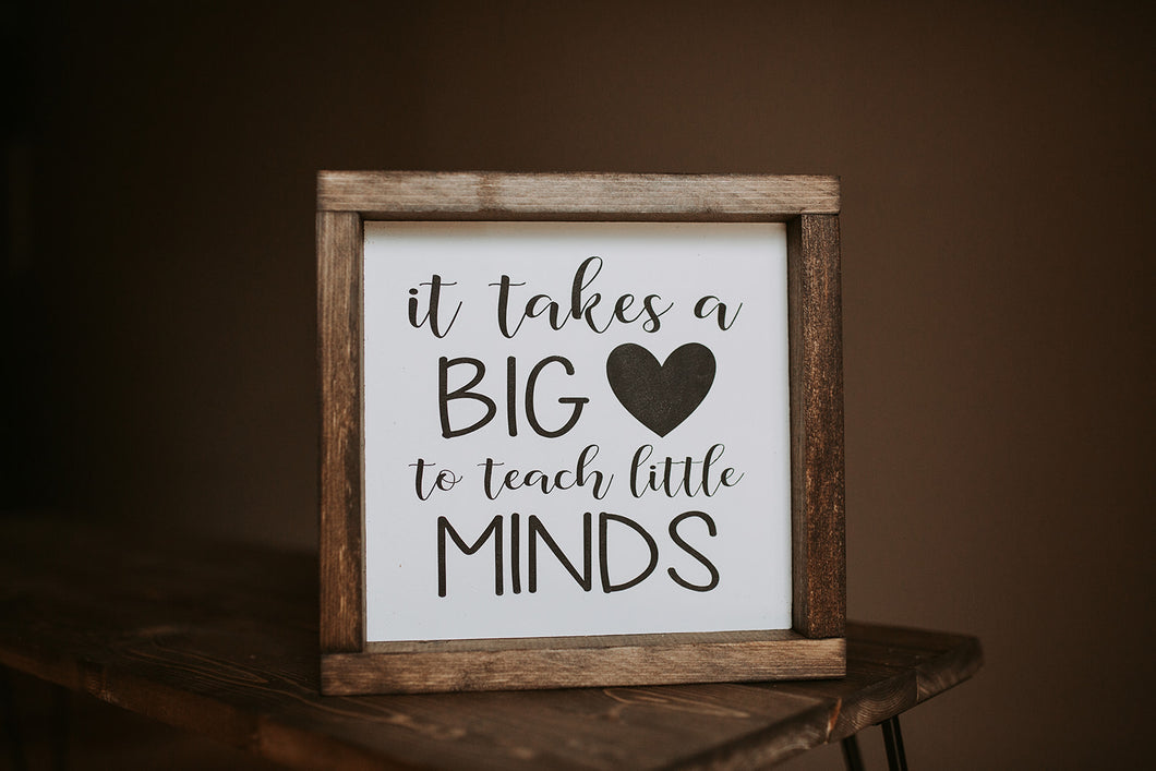 It Takes A Big Heart To Shape Little Minds - Wood Sign