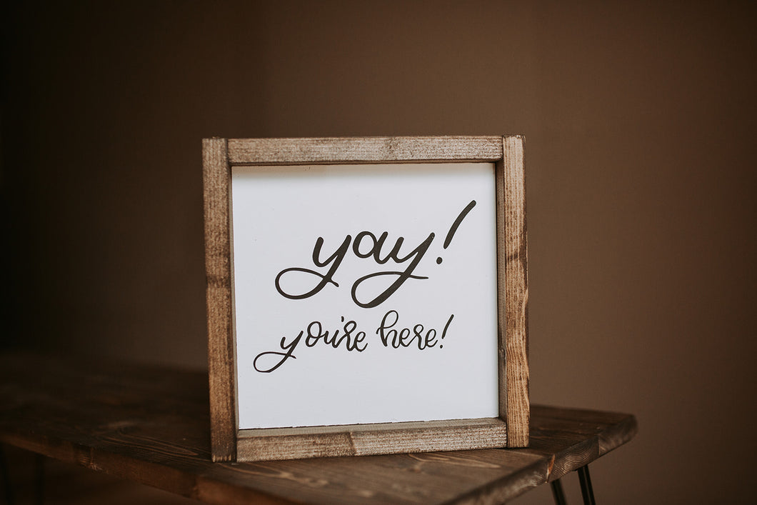 Yay, You're Here - Wood Sign