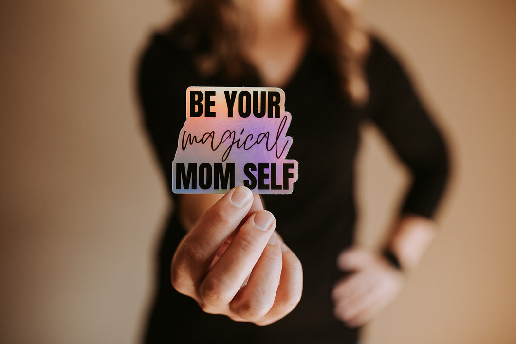 Be Your Magical Mom Self - Sticker