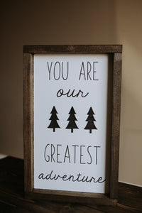 You Are Our Greatest Adventure - Wood Sign