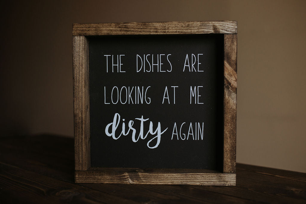 The Dishes Are Looking At Me Dirty Again - Wood Sign