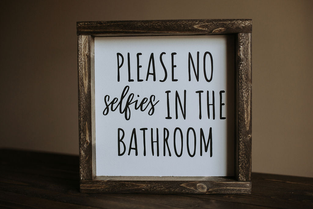 Please No Selfies In The Bathroom - Wood Sign