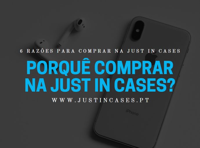 Porquê comprar na Just in Cases?
