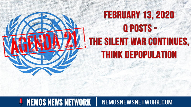 2.13.20 - Q POSTS - THE SILENT WAR CONTINUES, THINK DEPOPULATION