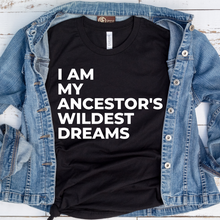 Load image into Gallery viewer, Ancestors Wildest Dreams T-Shirt