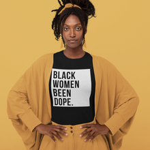 Load image into Gallery viewer, Black Women Been Dope. T-Shirt