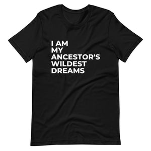 Ancestors Wildest Dreams T-Shirt