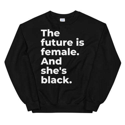 The Future Is Female & She's Black - Sweatshirt