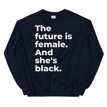 Load image into Gallery viewer, The Future Is Female & She's Black - Sweatshirt