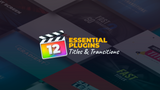 12 Essential Plugins - Titles & Transitions