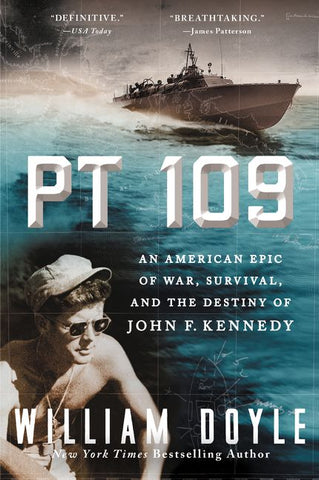 PT 109: An American Epic of War, Survival, and the Destiny of John F. Kennedy
