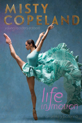 Misty Copeland:  Life In Motion- Young Reader's Edition