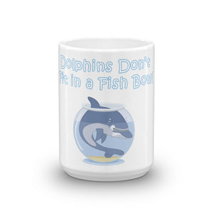 """Dolphins Don't Fit in a Fish Bowl"" Mug"
