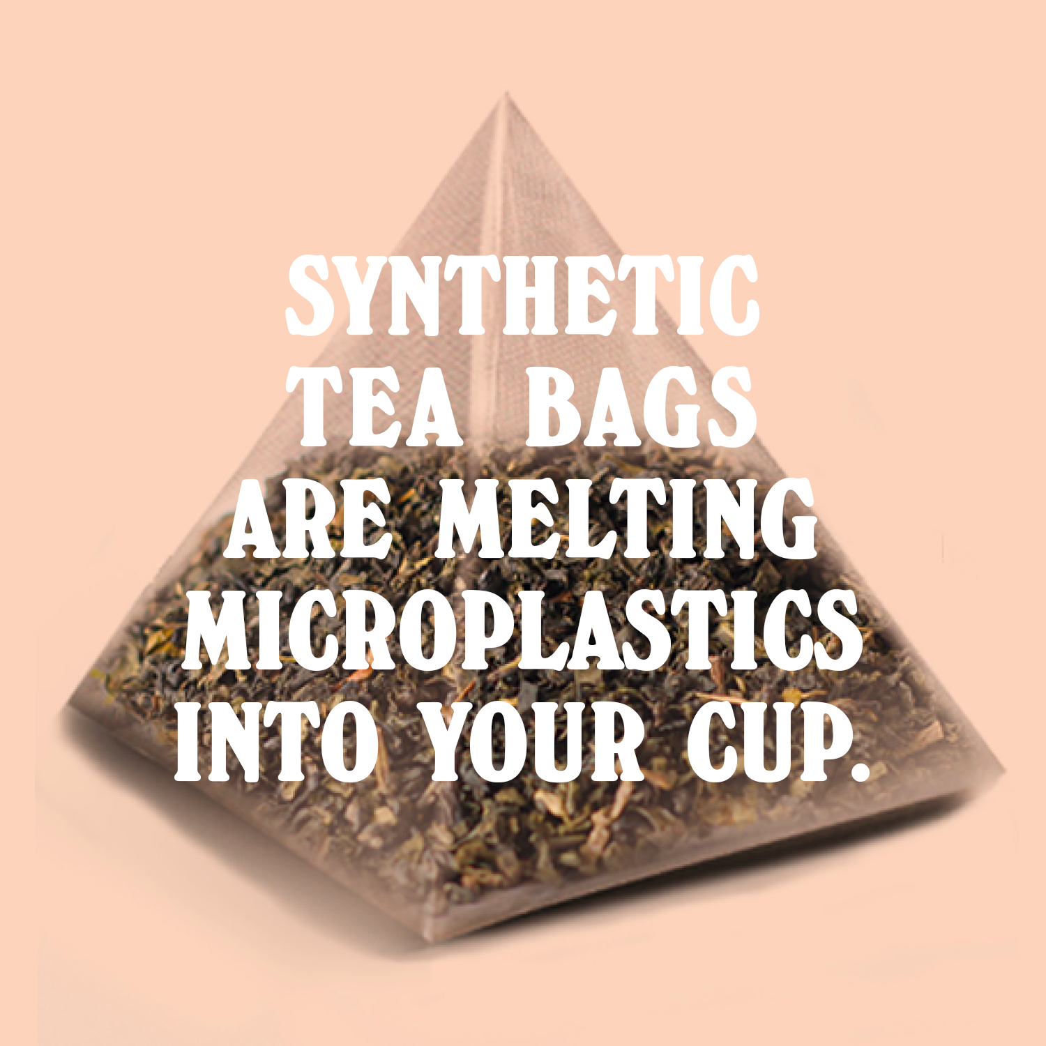 Synthetic Tea Bags Are Melting Microplastics Into Your Cup