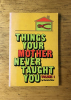 Things Your Mother Never Taught You, Vol. 1