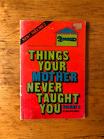 Things Your Mother Never Taught You Vol 2