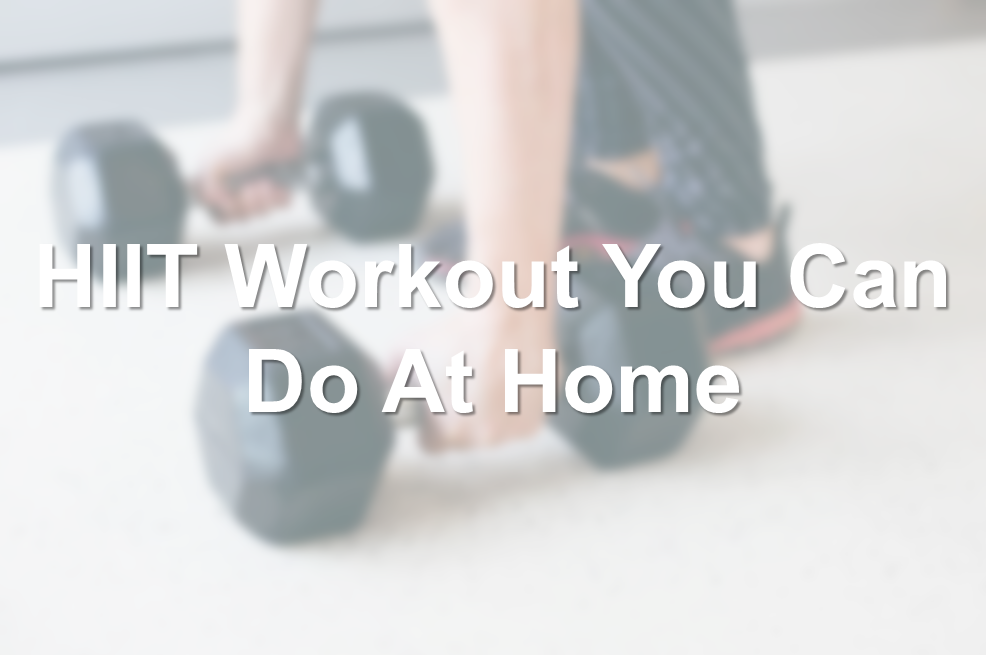 HIIT Workout You Can Do At Home