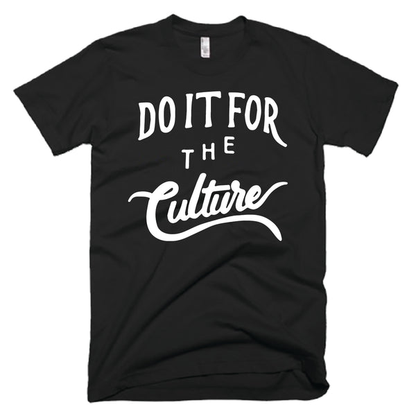 DO IT FOR THE CULTURE- BLACK- UNISEX FIT