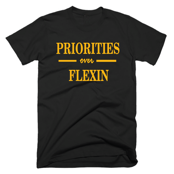 PRIORITIES over FLEXIN- BLACK & GOLD- UNISEX FIT