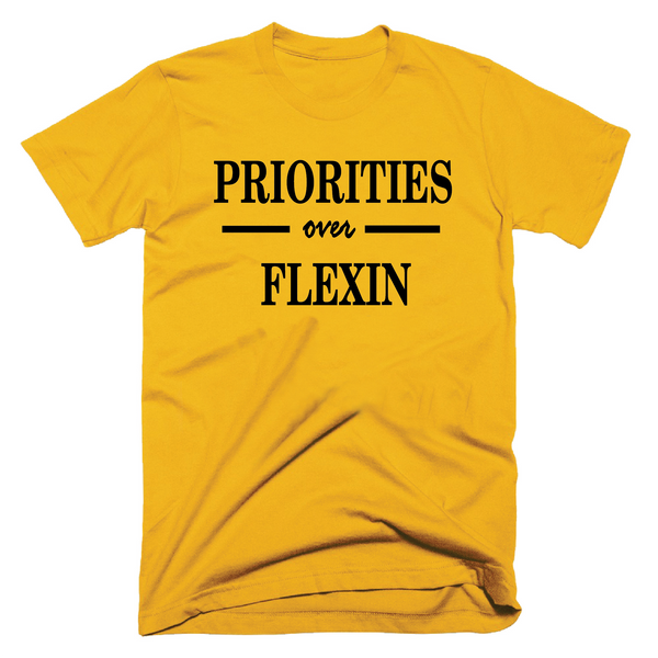 PRIORITIES over FLEXIN- GOLD & BLACK- UNISEX FIT