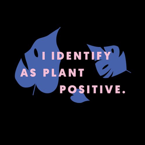 I Identify as Plant Positive - T-Shirt