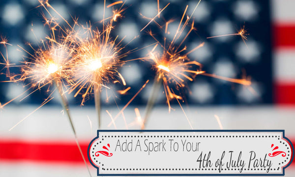 Add A Spark To Your 4th Of July Party