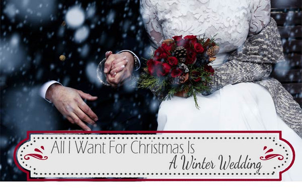 All I want for Christmas is a winter wedding.