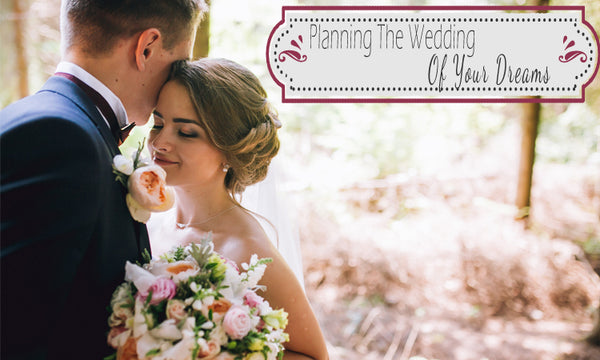 Planning The Wedding Of Your Dreams