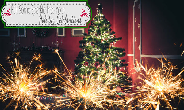 Put Some Sparkle Into Your Holiday Celebrations