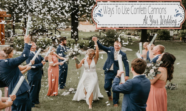 Ways To Use Confetti Cannons At Your Wedding