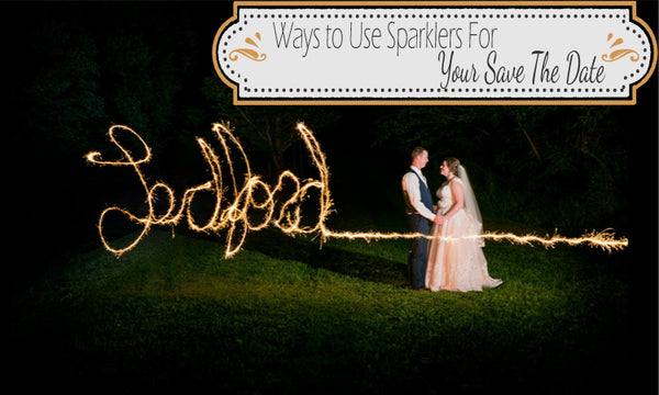 Ways To Use Sparklers For Your Save The Date