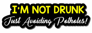 "NOT DRUNK AVOIDING POTHOLES JDM Funny Drift Race Tuner Decal Sticker 6"" FC MOD33"