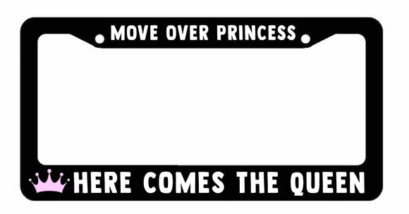 Move over Princess Here comes the Queen  License Plate Frame Cover