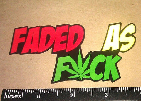 Faded As F*ck Decal 420 Rasta Sticker Weed Pot Funny Dope (FadedAsF6)